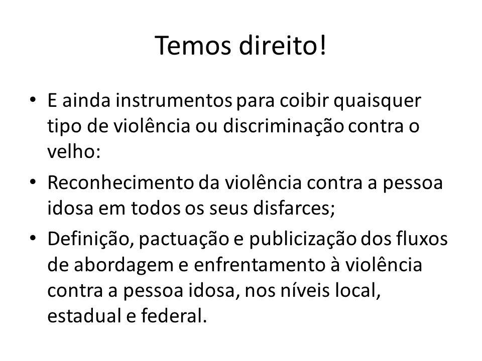 Temos direito! E ainda instrumentos para coibir quaisquer tipo de violência ou discriminação contra o velho: