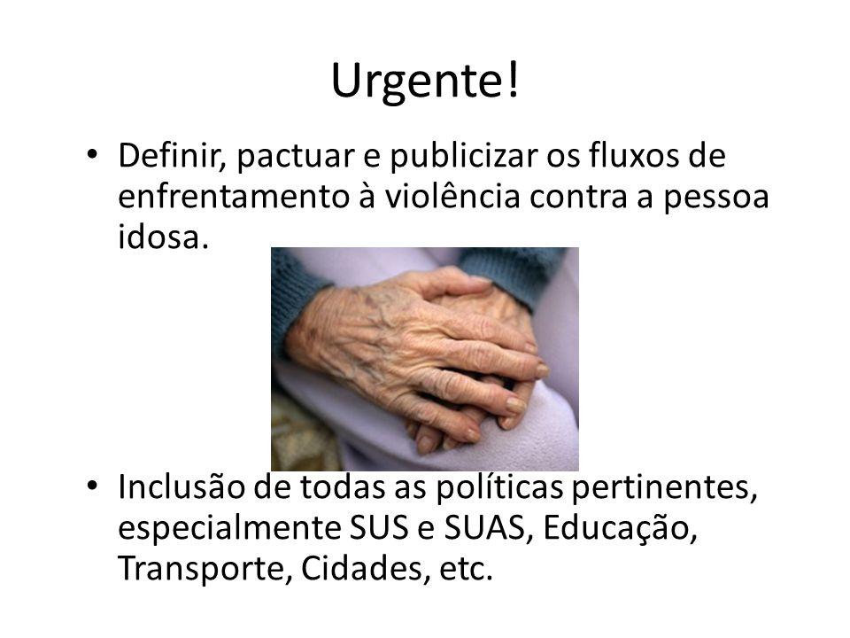 Urgente! Definir, pactuar e publicizar os fluxos de enfrentamento à violência contra a pessoa idosa.