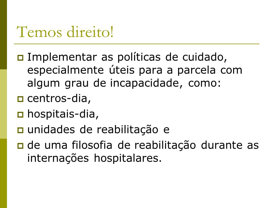 Temos direito! Implementar as políticas de cuidado, especialmente úteis para a parcela com algum grau de incapacidade, como: