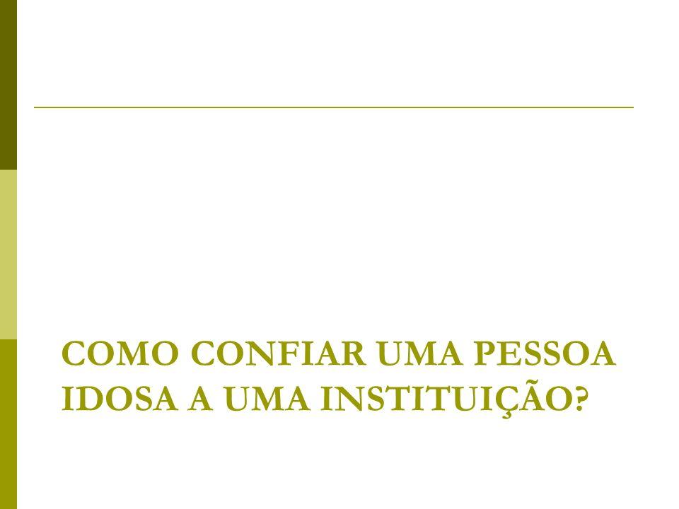 COMO CONFIAR UMA PESSOA IDOSA A UMA INSTITUIÇÃO