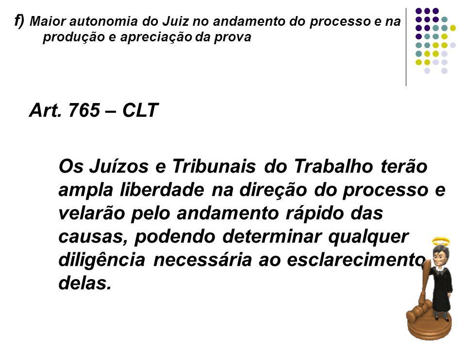 f) Maior autonomia do Juiz no andamento do processo e na produção e apreciação da prova