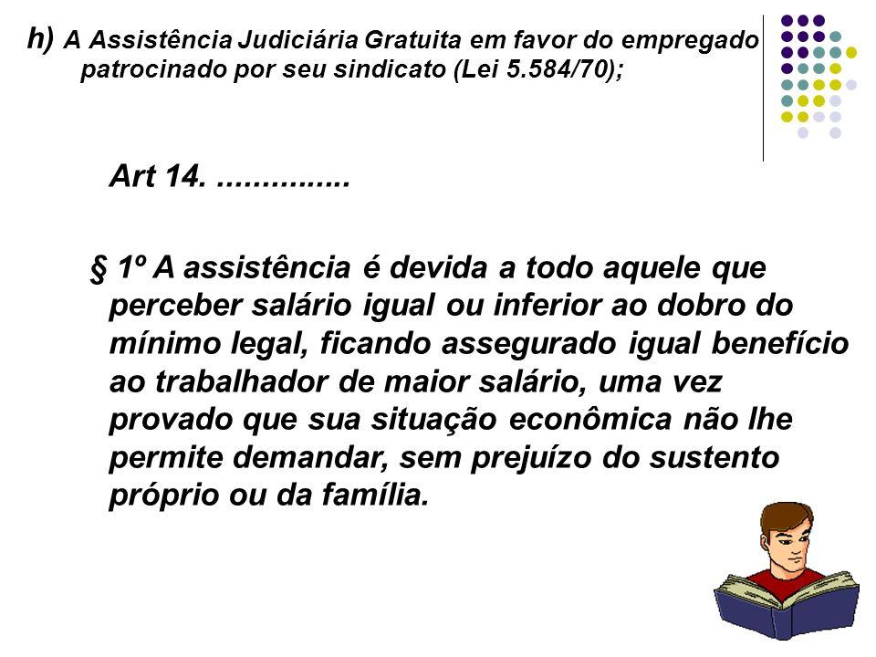 h) A Assistência Judiciária Gratuita em favor do empregado patrocinado por seu sindicato (Lei 5.584/70);