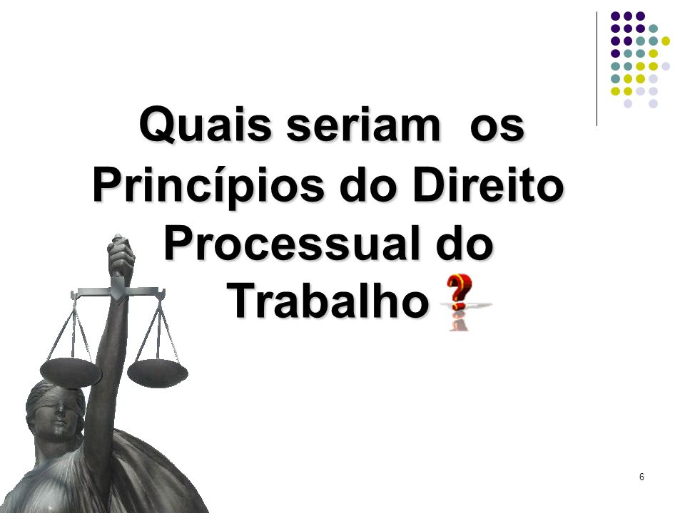 Quais seriam os Princípios do Direito Processual do Trabalho