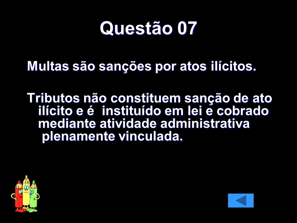 Questão 07 Multas são sanções por atos ilícitos.