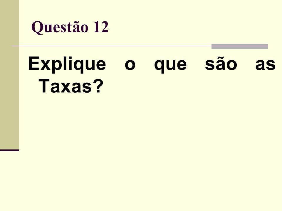 Explique o que são as Taxas