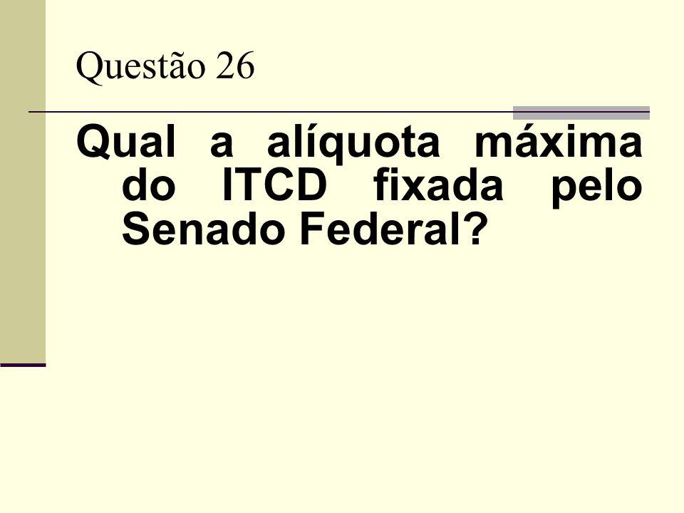 Qual a alíquota máxima do ITCD fixada pelo Senado Federal