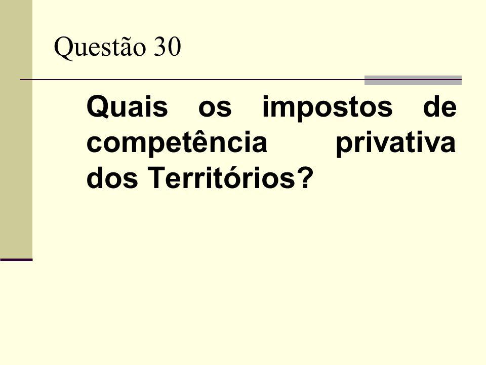 Quais os impostos de competência privativa dos Territórios
