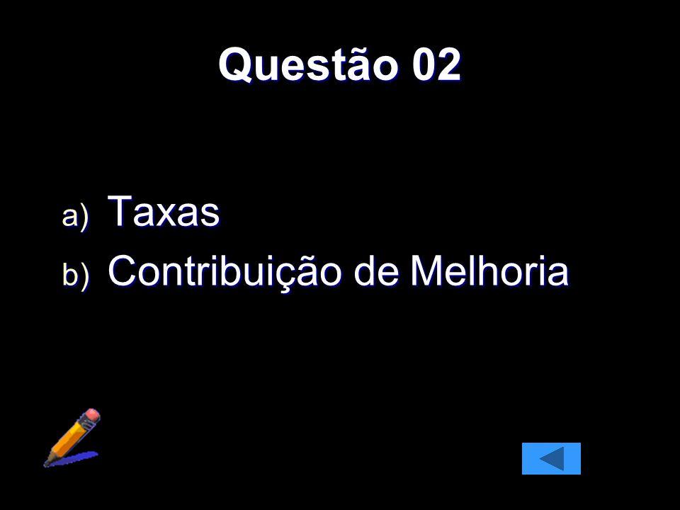 Questão 02 Taxas Contribuição de Melhoria