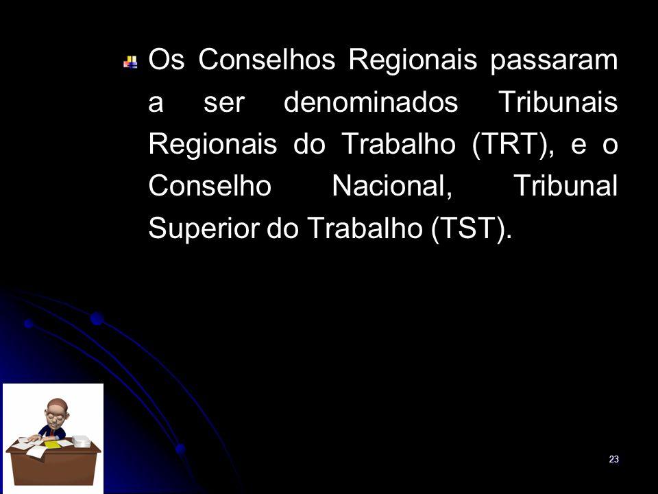 Os Conselhos Regionais passaram a ser denominados Tribunais Regionais do Trabalho (TRT), e o Conselho Nacional, Tribunal Superior do Trabalho (TST).