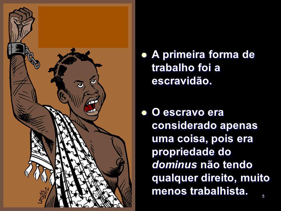 A primeira forma de trabalho foi a escravidão.
