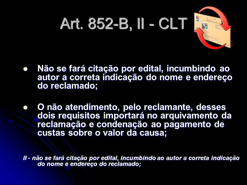 Art. 852-B, II - CLTNão se fará citação por edital, incumbindo ao autor a correta indicação do nome e endereço do reclamado;
