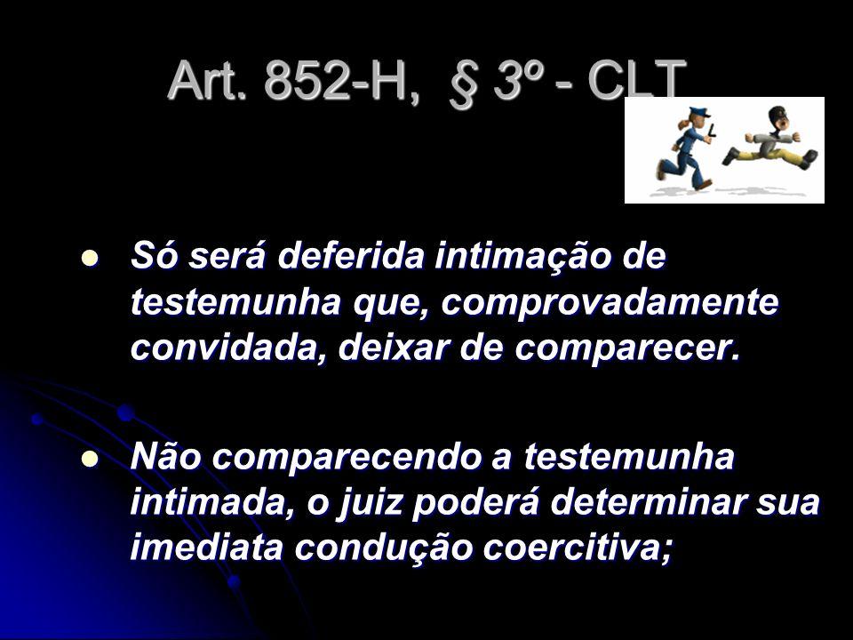 Art. 852-H, § 3º - CLTSó será deferida intimação de testemunha que, comprovadamente convidada, deixar de comparecer.