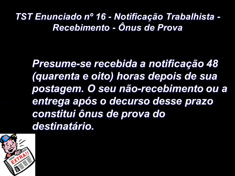 TST Enunciado nº 16 - Notificação Trabalhista - Recebimento - Ônus de Prova