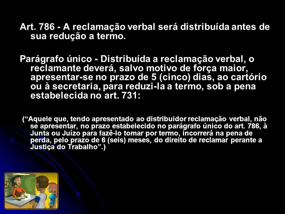 Art. 786 - A reclamação verbal será distribuída antes de sua redução a termo.