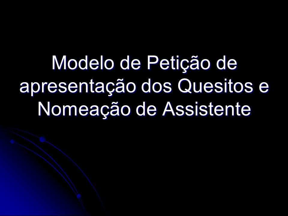 Modelo de Petição de apresentação dos Quesitos e Nomeação de Assistente