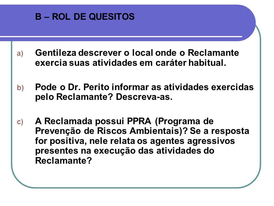 B – ROL DE QUESITOSGentileza descrever o local onde o Reclamante exercia suas atividades em caráter habitual.