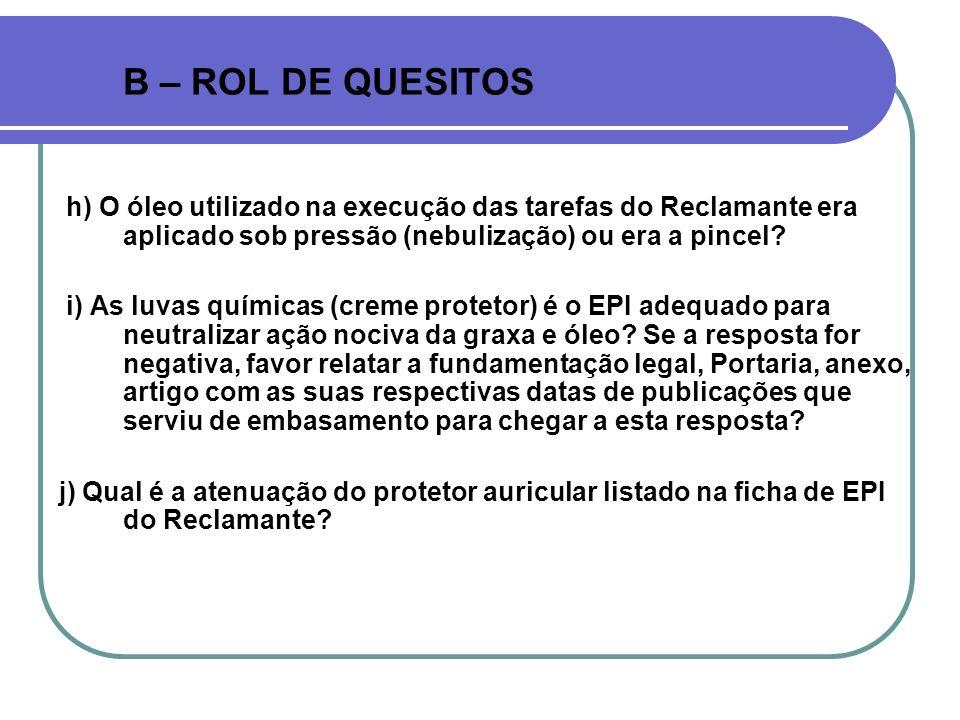B – ROL DE QUESITOS h) O óleo utilizado na execução das tarefas do Reclamante era aplicado sob pressão (nebulização) ou era a pincel