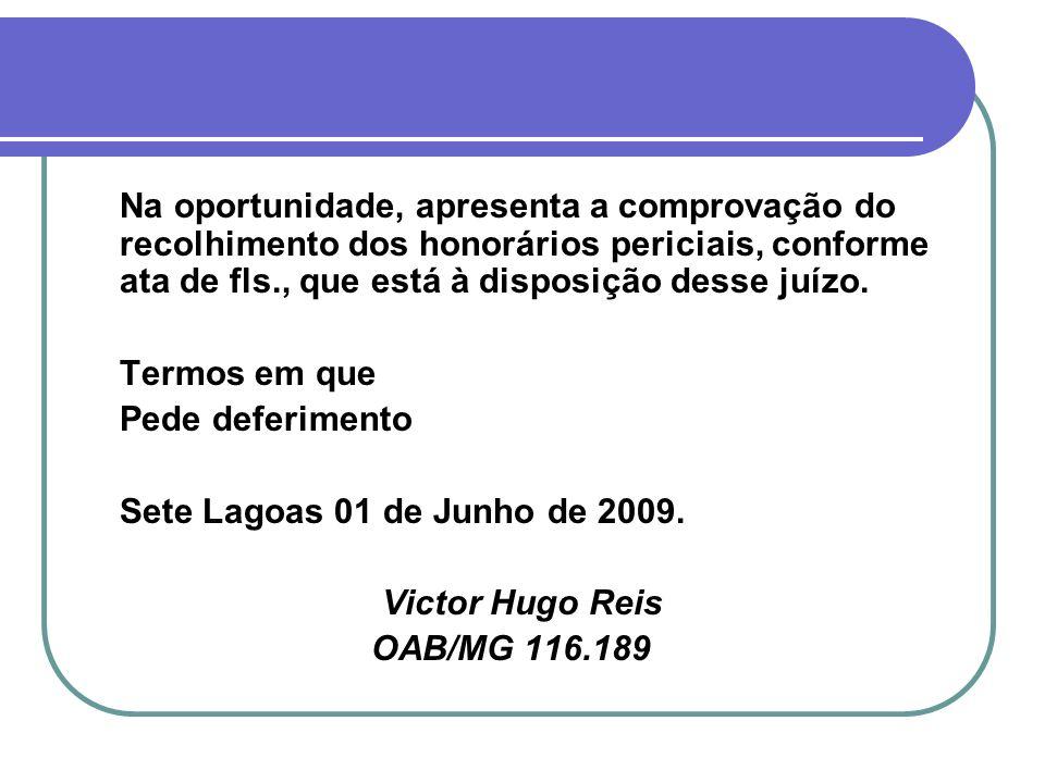 Na oportunidade, apresenta a comprovação do recolhimento dos honorários periciais, conforme ata de fls., que está à disposição desse juízo.