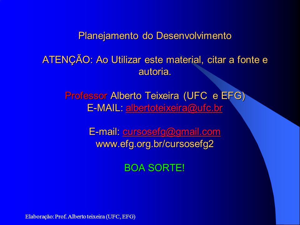 Planejamento do Desenvolvimento ATENÇÃO: Ao Utilizar este material, citar a fonte e autoria. Professor Alberto Teixeira (UFC e EFG) E-MAIL: albertoteixeira@ufc.br E-mail: cursosefg@gmail.com www.efg.org.br/cursosefg2 BOA SORTE!