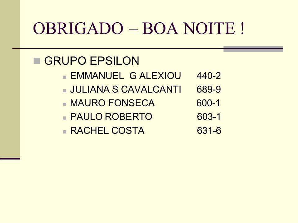 OBRIGADO – BOA NOITE ! GRUPO EPSILON EMMANUEL G ALEXIOU 440-2