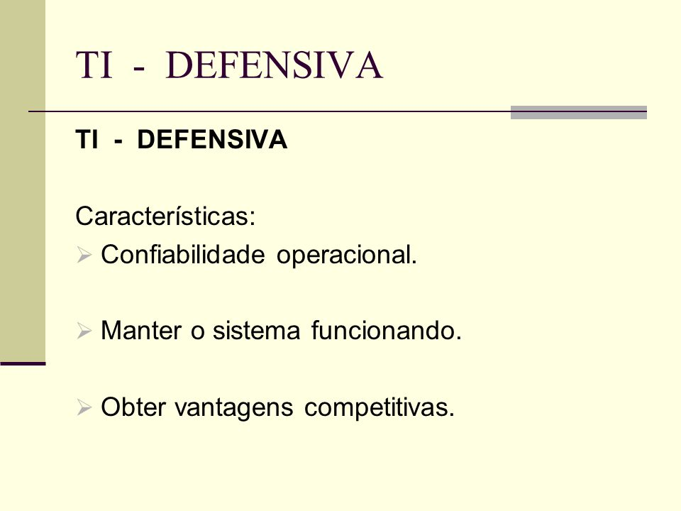 TI - DEFENSIVA TI - DEFENSIVA Características: