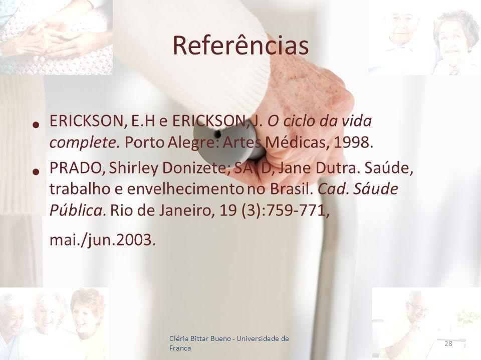 Referências ERICKSON, E.H e ERICKSON, J. O ciclo da vida complete. Porto Alegre: Artes Médicas, 1998.