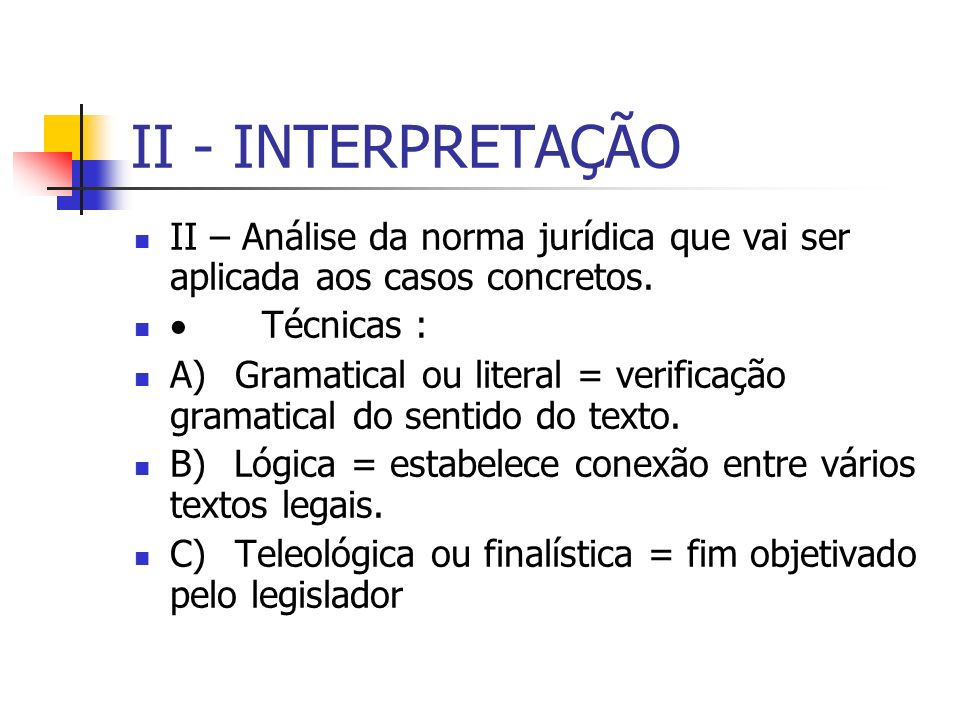 II - INTERPRETAÇÃO II – Análise da norma jurídica que vai ser aplicada aos casos concretos. · Técnicas :
