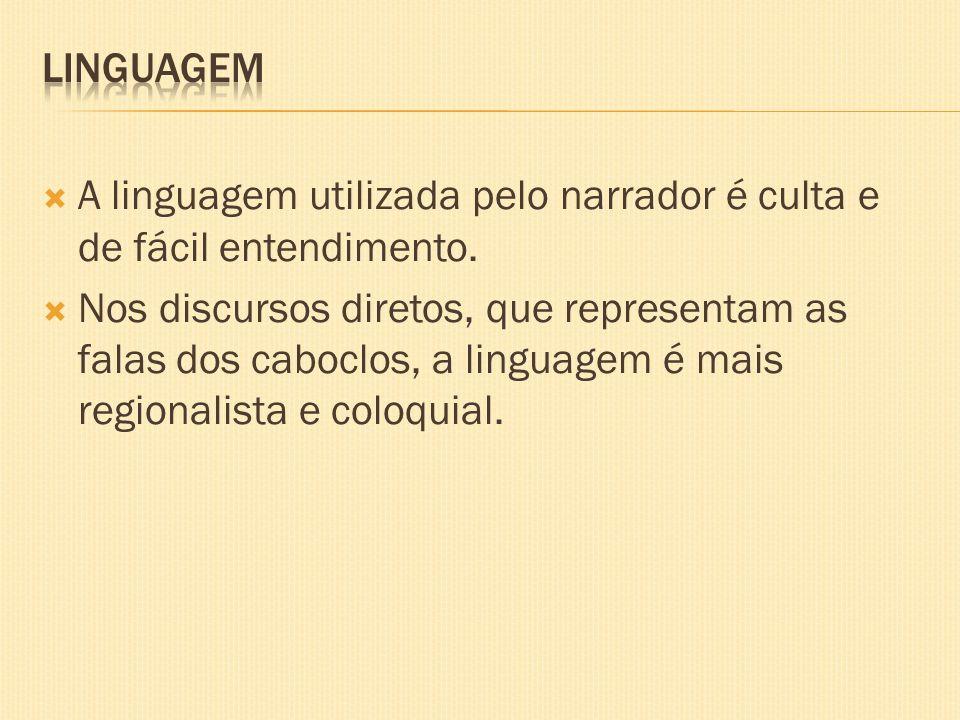 Linguagem A linguagem utilizada pelo narrador é culta e de fácil entendimento.