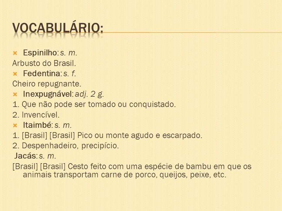 Vocabulário: Espinilho: s. m. Arbusto do Brasil. Fedentina: s. f.