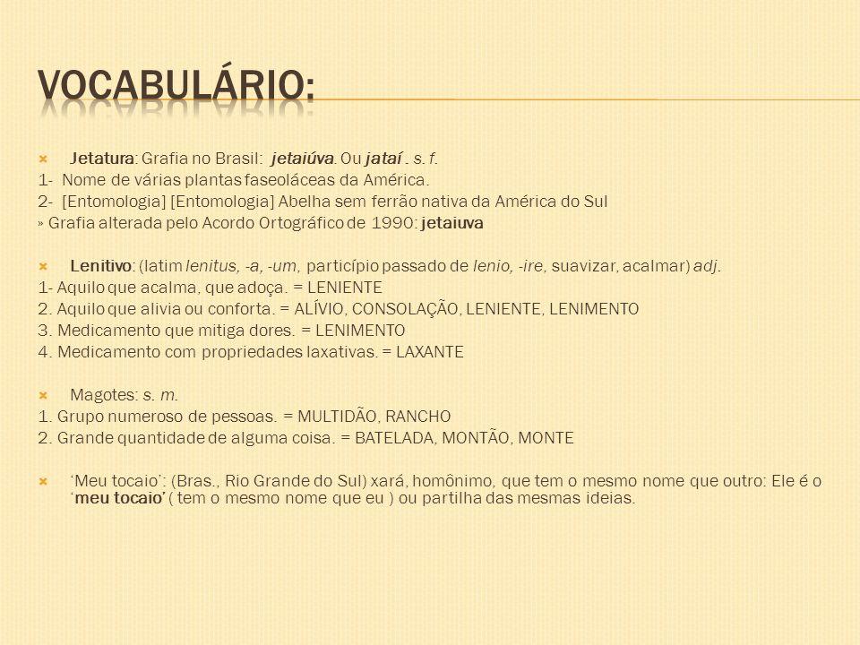 Vocabulário: Jetatura: Grafia no Brasil: jetaiúva. Ou jataí . s. f.