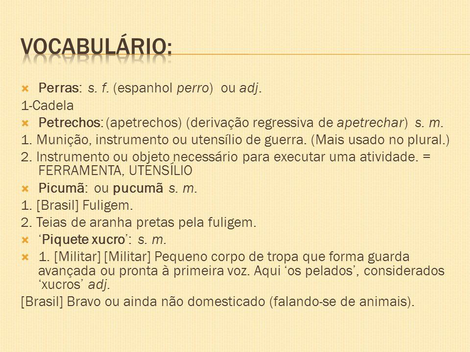 Vocabulário: Perras: s. f. (espanhol perro) ou adj. 1-Cadela