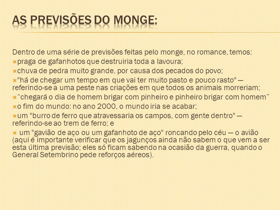 As previsões do monge: Dentro de uma série de previsões feitas pelo monge, no romance, temos: praga de gafanhotos que destruiria toda a lavoura;