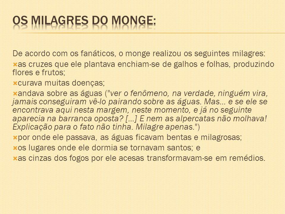 Os milagres do monge: De acordo com os fanáticos, o monge realizou os seguintes milagres: