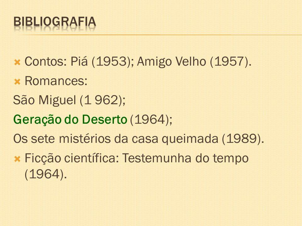 Bibliografia Contos: Piá (1953); Amigo Velho (1957). Romances: São Miguel (1 962); Geração do Deserto (1964);