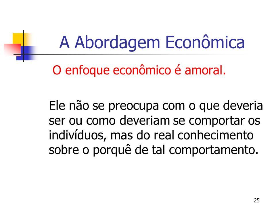 A Abordagem Econômica O enfoque econômico é amoral.
