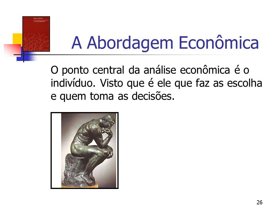 A Abordagem Econômica O ponto central da análise econômica é o indivíduo.