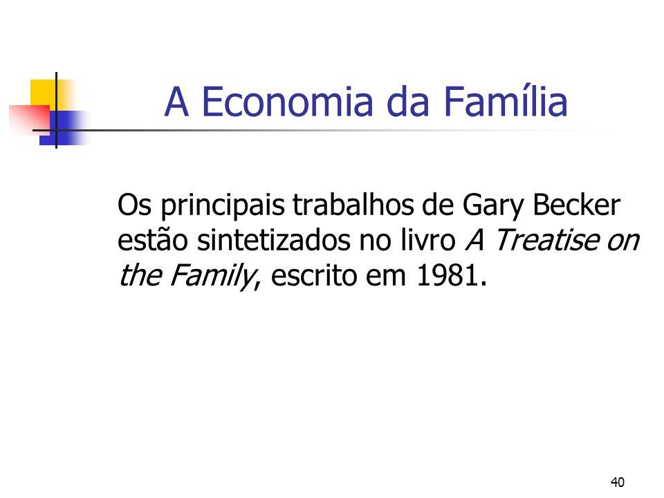 A Economia da Família Os principais trabalhos de Gary Becker estão sintetizados no livro A Treatise on the Family, escrito em 1981.