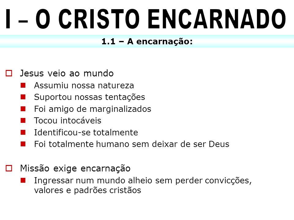 I – O CRISTO ENCARNADO Jesus veio ao mundo Missão exige encarnação