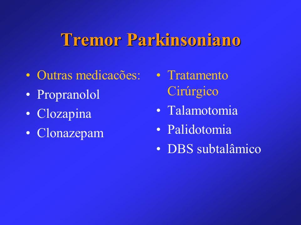 Tremor Parkinsoniano Outras medicacões: Propranolol Clozapina
