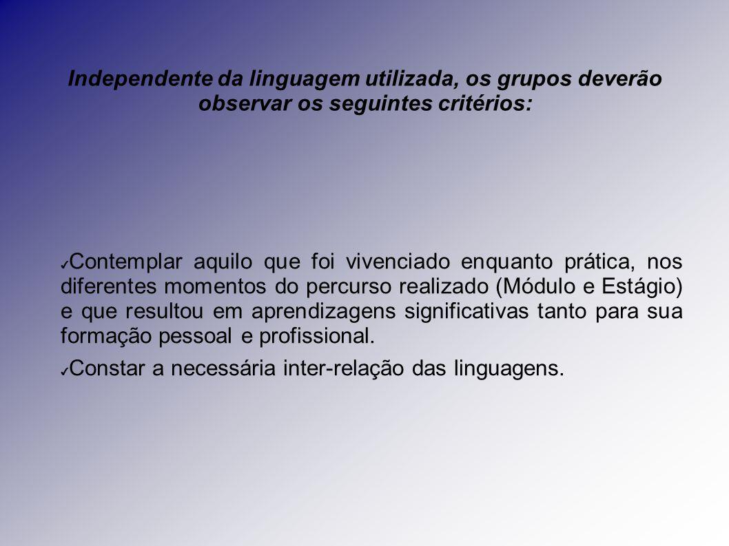 Independente da linguagem utilizada, os grupos deverão observar os seguintes critérios: