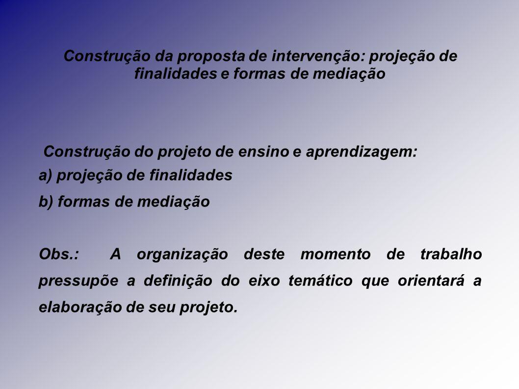 Construção da proposta de intervenção: projeção de finalidades e formas de mediação