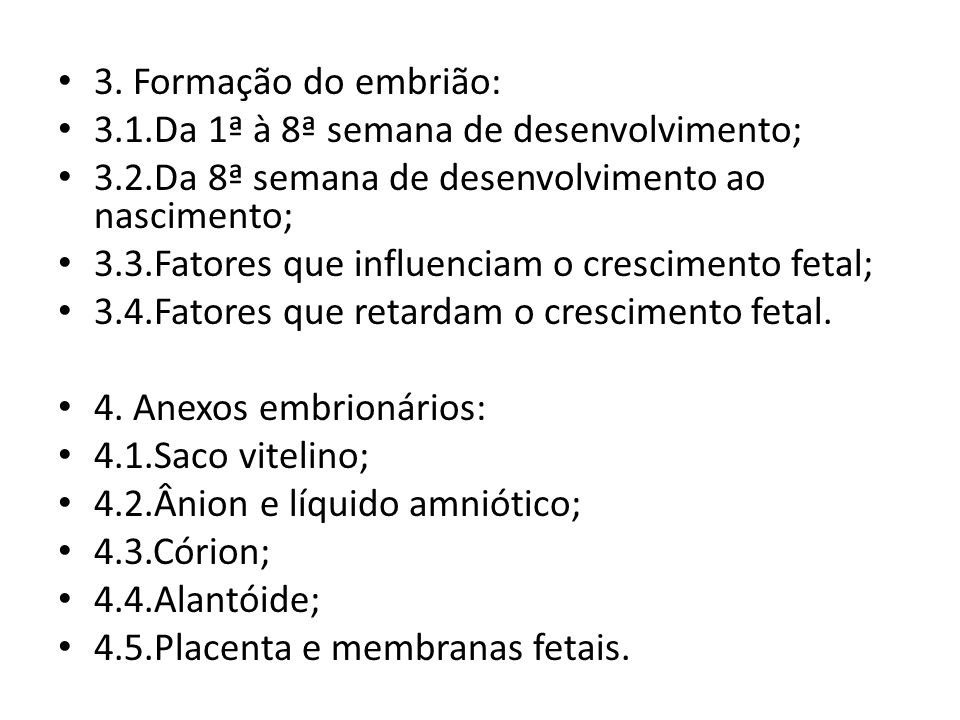 3. Formação do embrião:3.1.Da 1ª à 8ª semana de desenvolvimento; 3.2.Da 8ª semana de desenvolvimento ao nascimento;