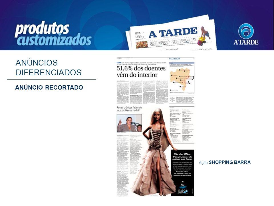 ANÚNCIOS DIFERENCIADOS ANÚNCIO RECORTADO Ação SHOPPING BARRA