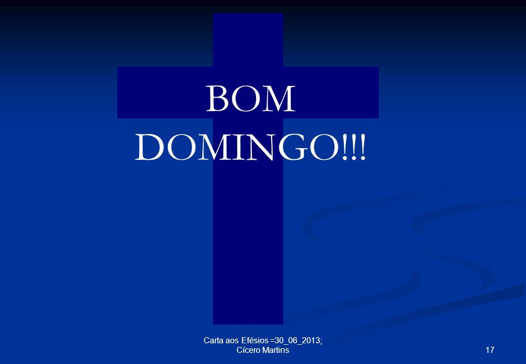BOM DOMINGO!!! Carta aos Efésios =30_06_2013; Cícero Martins