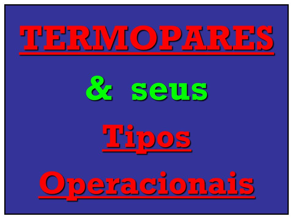 TERMOPARES & seus Tipos Operacionais