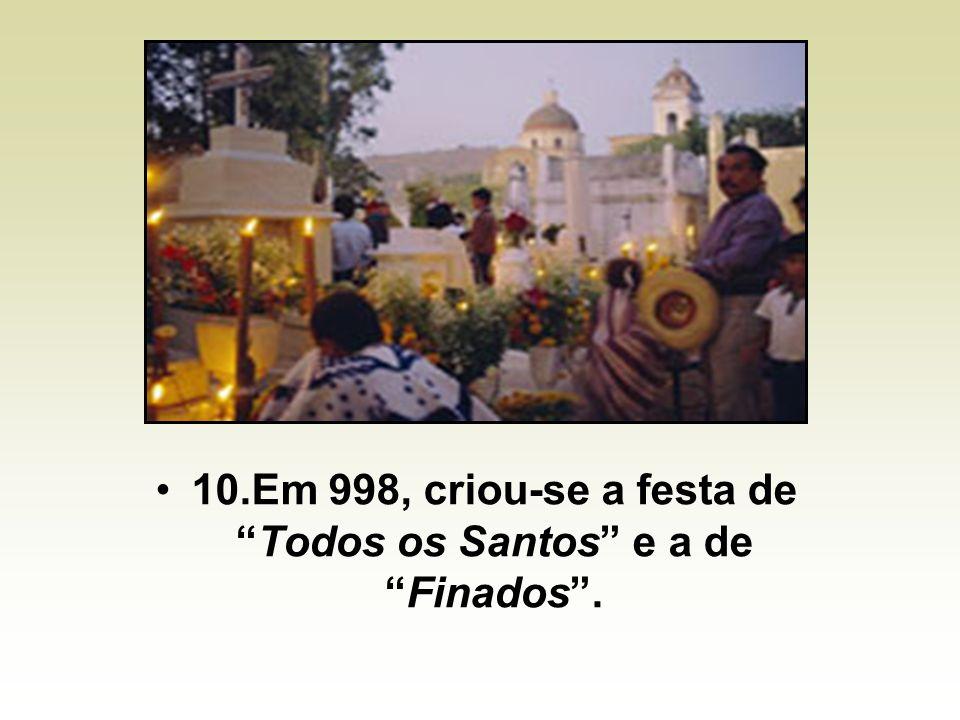 10.Em 998, criou-se a festa de Todos os Santos e a de Finados .