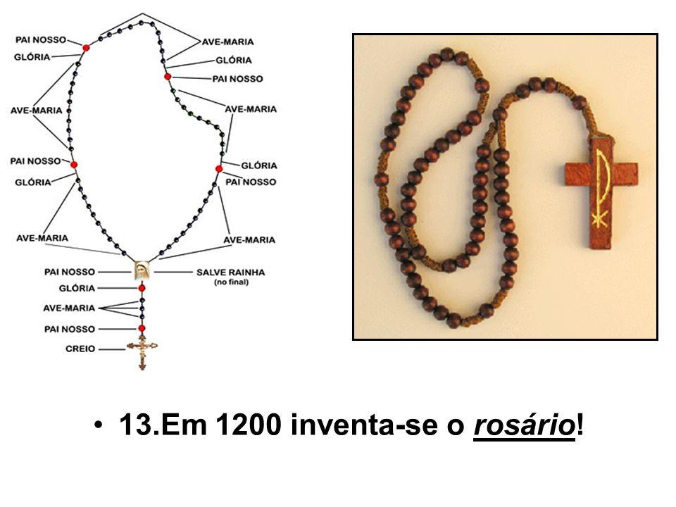 13.Em 1200 inventa-se o rosário!