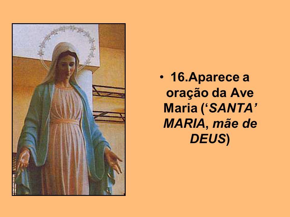 16.Aparece a oração da Ave Maria ('SANTA' MARIA, mãe de DEUS)