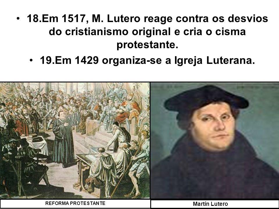 19.Em 1429 organiza-se a Igreja Luterana.