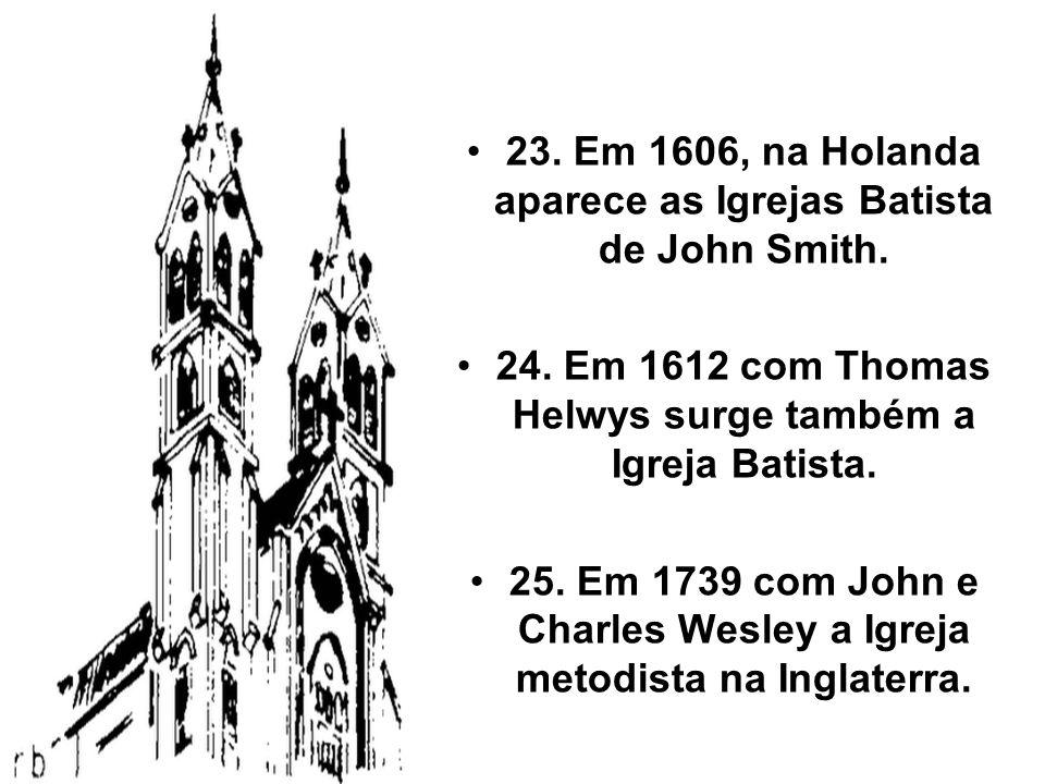 23. Em 1606, na Holanda aparece as Igrejas Batista de John Smith.